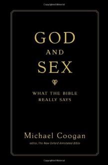 God and Sex: What the Bible Really Says - Michael D. Coogan