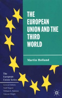 The European Union and the Third World - Martin Holland