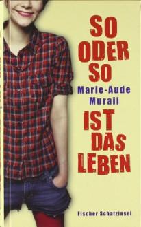 So oder so ist das Leben - Marie-Aude Murail, Tobias Scheffel