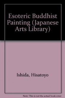 Esoteric Buddhist Painting (Japanese Arts Library Vol 15) - Hisatoyo Ishida, E. Dale Saunders