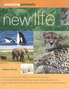 Amazing Animals: New Life: Mating, conception, birth and rearing the young (Amazing Animals) - Michael Chinery