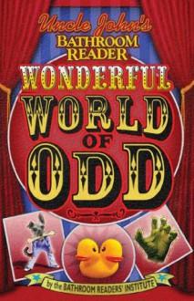Uncle John's Bathroom Reader Wonderful World of Odd (Uncle John's Bathroom Readers) - Bathroom Readers' Institute