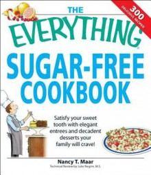 The Everything Sugar-Free Cookbook: Make Sugarfree Dishes You and Your Family Will Crave! - Nancy T Maar