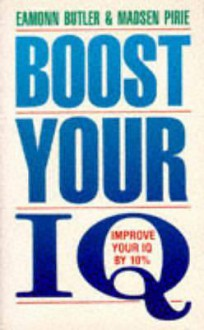 Boost Your IQ: Improve Your IQ By 10% - Eamonn Butler, Madsen Pirie