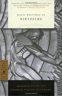 Basic Writings of Nietzsche - Friedrich Nietzsche, Walter Kaufmann