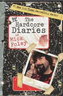 The Hardcore Diaries - Mick Foley