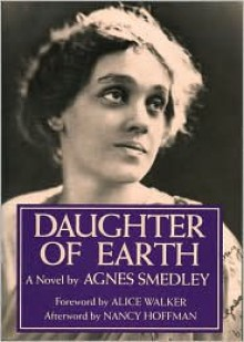 Daughter of Earth - Agnes Smedley, Nancy Hoffman (Afterword), Foreword by Alice Walker