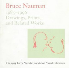 Bruce Newman: Drawings, Prints and Related Works 1985-1996 - Jill Snyder, Ingrid Schaffner