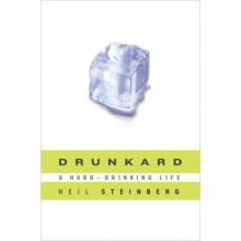 Drunkard: A Hard-Drinking Life - Neil Steinberg