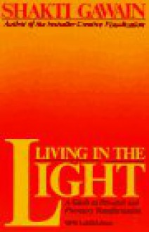 Living In The Light: A Guide To Personal And Planetary Transformation - Shakti Gawain,Laurel King