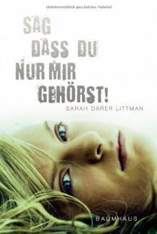 Sag, dass du nur mir gehörst! - Sarah Darer Littman