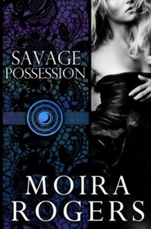 Savage Possession - Moira Rogers