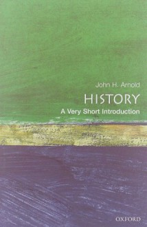 History: A Very Short Introduction - John H. Arnold