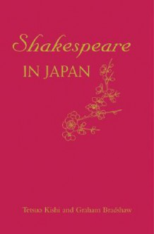 Shakespeare in Japan - Tetsuo Kishi, Graham Bradshaw