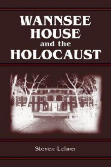 Wannsee House and the Holocaust - Steven Lehrer