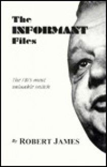 Informant Files: The Fbi's Most Valuable Snitch - Robert James