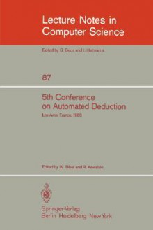 5th Conference on Automated Deduction: Les Arcs, France, July 8-11, 1980 - W. Bibel