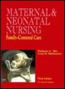 Maternal and Neonatal Nursing: Family-Centered Care - Katharyn A. May, Kathryn A. A. May