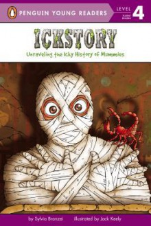 Ickstory: Unraveling the History of Mummies Around the World - Sylvia Branzei, Jack Keely