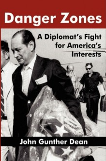 Danger Zones: A Diplomat's Fight for America's Interests - John Dean