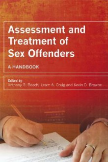 Assessment and Treatment of Sex Offenders - Anthony R. Beech, Leam A. Craig, Kevin D. Browne