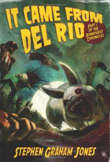 It Came from Del Rio - Stephen Graham Jones