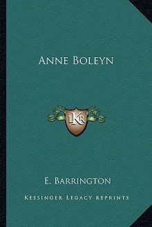 Anne Boleyn - E. Barrington