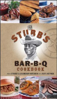 The Stubb's Bar-B-Q Cookbook - C.B. Stubblefield, Kate Heyhoe, Alexandra Grablewski, C.B. Stubblefield