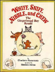 Whiff, Sniff, Nibble, and Chew: The Gingerbread Boy Retold - Charlotte Pomerantz