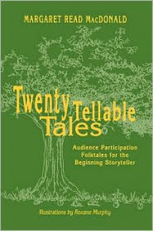Twenty Tellable Tales: Audience Participation Folktales for the Beginning Storyteller - Margaret Read MacDonald