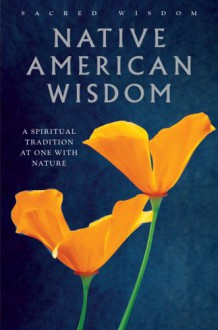 Native American Wisdom: A Spiritual Tradition at One with Nature (Sacred Wisdom) -