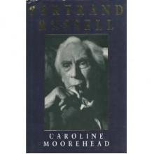 Bertrand Russell: A Life - Caroline Moorehead
