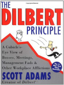 The Dilbert Principle: A Cubicle's-Eye View of Bosses, Meetings, Management Fads & Other Workplace Afflictions - Scott Adams,Caitlin Daniels