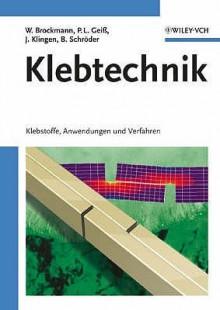 Klebtechnik: Klebstoffe, Anwendungen Und Verfahren - Walter Brockmann, Paul Ludwig Geiß, Bernhard Schröder