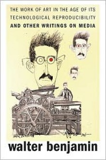 The Work of Art in the Age of Its Technological Reproducibility, and Other Writings on Media - Walter Benjamin, Michael W. Jennings (Editor), Thomas Y. Levin (Editor), Brigid Doherty (Editor)