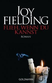Flieh wenn du kannst - Joy Fielding
