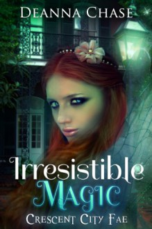 Irresistible Magic - Deanna Chase