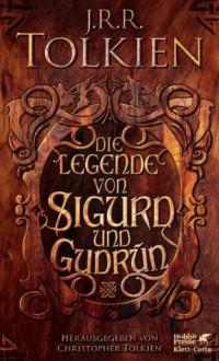 Die Legende von Sigurd und Gudrún (German Edition) - J.R.R. Tolkien, J.R.R. Tolkien, Hans U Möhring