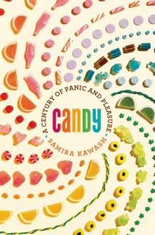 Candy: A Century of Panic and Pleasure - Samira Kawash