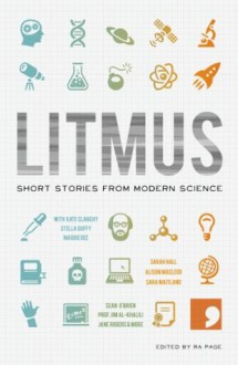 Litmus: Short Stories from Modern Science - Jim Al-Khalili, Sara Maitland, Sean O'Brien, Alison McLeod, Cottrell Boyce, Frank, Kate Clanchy, Jane Rogers, Sarah Hall, Ra Page