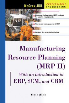 Manufacturing Resource Planning (Mrp Ii): With Introduction To Erp, Scm And Crm - Khalid Sheikh