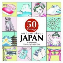 50 Things We Love about Japan - Edo Kurosawa, Atsuhisa Okura