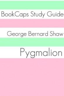 Pygmalion (A BookCaps Study Guide) - BookCaps, Golgotha Press