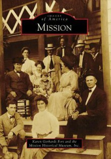 Mission, Texas (Images of America Series) - Karen Gerhardt Fort, Mission Historical Museum Inc