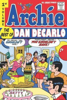 Archie: Best of Dan DeCarlo Volume 1 (Archie: the Best of Dan Decarlo) - Various, Dan DeCarlo