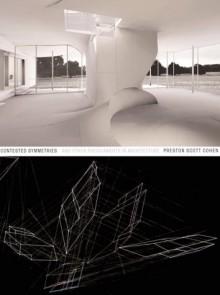 Contested Symmetries: And Other Predicaments in Architecture - Preston S. Cohen, Preston Scott Cohen