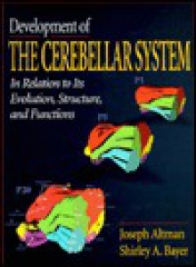 Development of the Cerebellar System: In Relation to Its Evolution, Structure, and Functions - Joseph Altman, Shirley A. Bayer