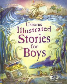 Illustrated Stories for Boys (Usborne Illustrated Stories) - Lesley Sims, Louie Stowell, Ian McNee