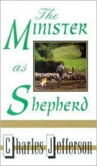 Minister as Shepherd - Charles Jefferson