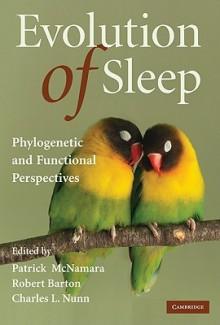 Evolution of Sleep: Phylogenetic and Functional Perspectives - Patrick McNamara, Robert Barton, Charles L Nunn